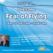 How to Overcome the Fear of Flying - Alobert Smith